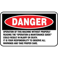 "Danger Operation of This Machine Without Properly Reading the ""Operation and Maintenance Guide"" Could Result in Injury or Death. It is your responsibi"