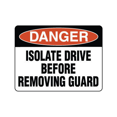Danger Isolate Drive Before Removing Guard