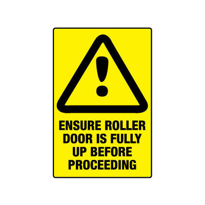 Caution Ensure Roller Door is Fully Up Before Proceeding
