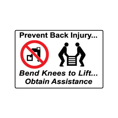 Prevent Back Injury, Bend Knees to Lift.Obtain Assistance