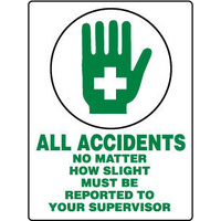 All Accidents No Matter How Slight Must Be Reported To Your Supervisor